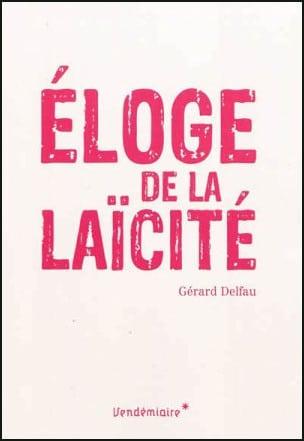 Livre de Gérard DELFAU : http://www.laprocure.com/eloge-laicite-gerard-delfau/9782363580283.html